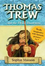 Thomas Trew and the Flying Huntsman - Sophie Masson