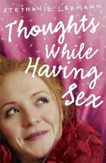 Thoughts While Having Sex - Stephanie Lehmann