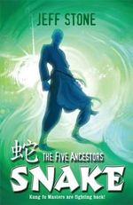 The Five Ancestors : Snake : Kung Fu Masters Are Fighting Back! Book #3 - Jeff Stone