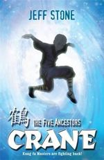 The Five Ancestors : Crane : Kung Fu Masters Are Fighting Back! Book #4 - Jeff Stone