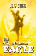 The Five Ancestors : Eagle : Kung Fu Masters Are Fighting Back! Book #5 - Jeff Stone