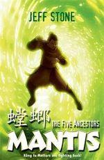 The Five Ancestors : Mantis : Kung Fu Masters Are Fighting Back! Book #6 - Jeff Stone