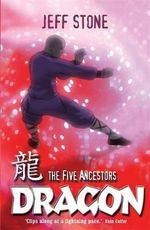The Five Ancestors : Dragon : Kung Fu Masters Are Fighting Back! Book #7 - Jeff Stone