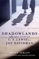 Shadowlands : The True Story of C.S. Lewis and Joy Davidman - Brian Sibley