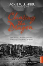 Chasing the Dragon : One Woman's Struggle Against the Darkness of Hong Kong's Drug Dens - Jackie Pullinger