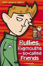 Bullies, Bigmouths and So-Called Friends : Bullies, Bigmouths and S - Jenny Alexander