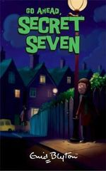 Go Ahead Secret Seven : The Secret Seven : Book 5  - Enid Blyton