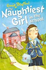 Naughtiest Girl in the School  : The Naughtiest Girl : Book 1 - Enid Blyton