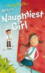 Here's the Naughtiest Girl  : The Naughtiest Girl : Book 4 - Enid Blyton