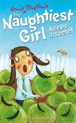 Naughtiest Girl Keeps a Secret  : The Naughtiest Girl : Book 5 - Enid Blyton