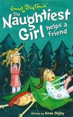 Naughtiest Girl Helps a Friend : The Naughtiest Girl : Book 6 - Enid Blyton