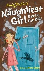 Naughtiest Girl Saves the Day : The Naughtiest Girl : Book 7 - Enid Blyton