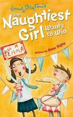 Naughtiest Girl Wants to Win : The Naughtiest Girl : Book 9 - Enid Blyton
