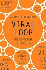 Viral Loop : The Power of Pass-it-on - Adam Penenberg