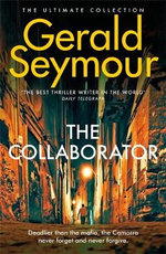 The Collaborator : Corruption - Betrayal - Revenge - Gerald Seymour