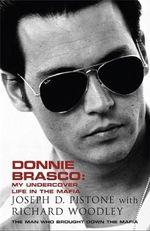 Donnie Brasco : My Undercover Life in the Mafia: A True Story - Joseph D. Pistone