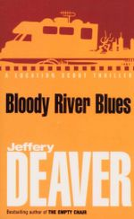 Bloody River Blues : A Location Scout Thriller - Jeffery Deaver