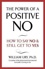 The Power of a Positive No - William Ury