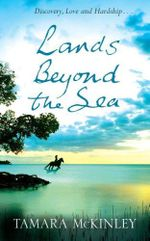Lands Beyond the Sea : Discovery, Love And Hardship - Tamara McKinley