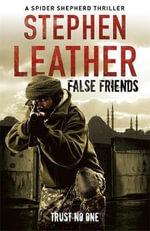 False Friends : Dan Spider Shepherd Series : Book 9 - Stephen Leather