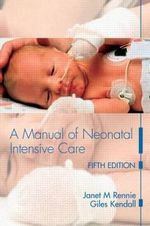 A Manual of Neonatal Intensive Care : Pathways of Transformation and Integration - Janet M. Rennie