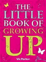 Little Book of Growing Up - Victoria Parker