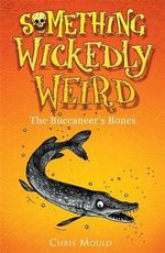 The Buccaneer's Bones : Something Wickedly Weird : Book 2 - Chris Mould