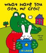 What Have You Got Mr Croc? : With Pop-ups and Tabs - Jo Lodge