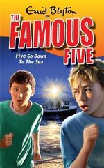 Five Go Down To The Sea : The Famous Five : Book 12 - Enid Blyton