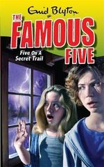 Five on A Secret Trail : The Famous Five : Book 15 - Enid Blyton