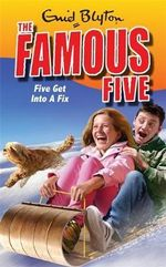 Five Get into A Fix : The Famous Five : Book 17 - Enid Blyton