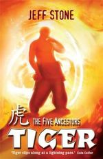 The Five Ancestors : Tiger : Kung Fu Masters Are Fighting Back! Book #1 - Jeff Stone