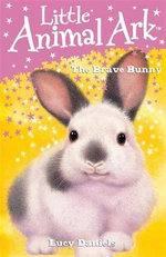 The Brave Bunny : Little Animal Ark - Lucy Daniels