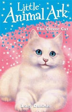 The Clever Cat : Little Animal Ark - Lucy Daniels