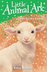 The Lucky Lamb : Little Animal Ark - Lucy Daniels