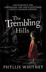 The Trembling Hills : San Francisco 1906. Earthquake, Fire and A Glittering Society Changed Forever. - Phyllis Whitney