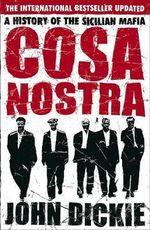 Cosa Nostra : A History of the Sicilian Mafia - John Dickie