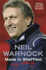 Made in Sheffield : Neil Warnock  - My Story - Neil Warnock