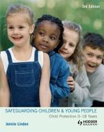 Safeguarding Children and Young People : Child Protection 0-18 Years - Jennie Lindon