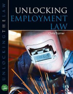 Unlocking Employment Law : Bringing Workplace Law and Public Policy into Focu... - Chris Turner