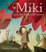 Miki and the Moon Blossom : Miki Series : Book 2 - Stephen Mackey