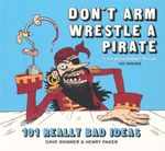 Don't Arm Wrestle a Pirate : 101 Really Bad Ideas - Dave Skinner