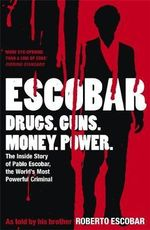 Escobar : The Inside Story Of Pablo Escobar, The World's Most Powerful Criminal - Roberto Escobar