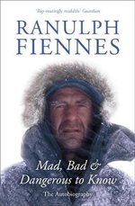 Mad, Bad and Dangerous to Know - Sir Ranulph Fiennes