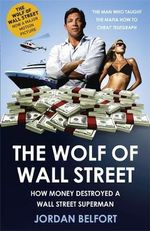 The Wolf of Wall Street : More Incredible True Stories of Fortunes, Schemes,... - Jordan Belfort