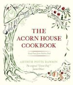 The Acorn House Cookbook : Good Food from Field to Fork - Arthur Potts Dawson