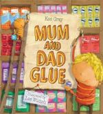 Mum and Dad Glue - Kes Gray