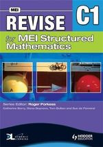 Revise for MEI Structured Mathematics : Level C1 - Tom Button