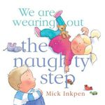 We Are Wearing Out the Naughty Step - Mick Inkpen