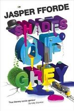 Shades of Grey :  The Road to High Saffron - Jasper Fforde